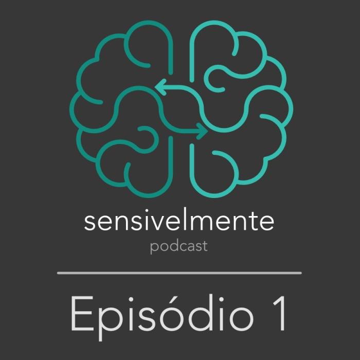 Episódio 1 Sensivelmente Podcast