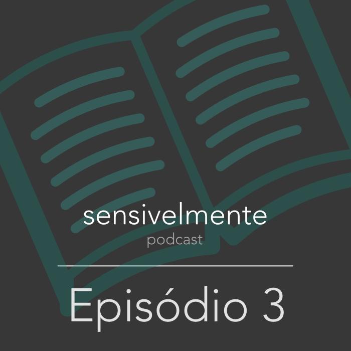 Episódio 3 Sensivelmente Podcast